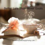 Better Late Than Never Goals