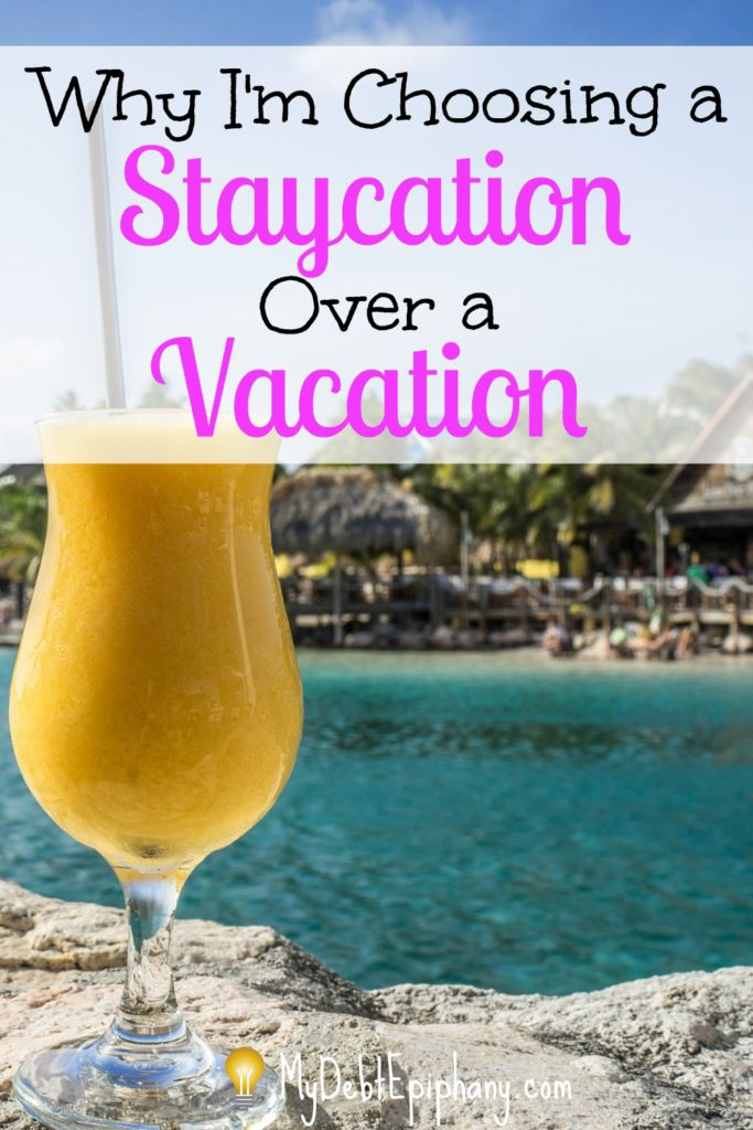 Why Im Choosing a Staycation over a Vacation