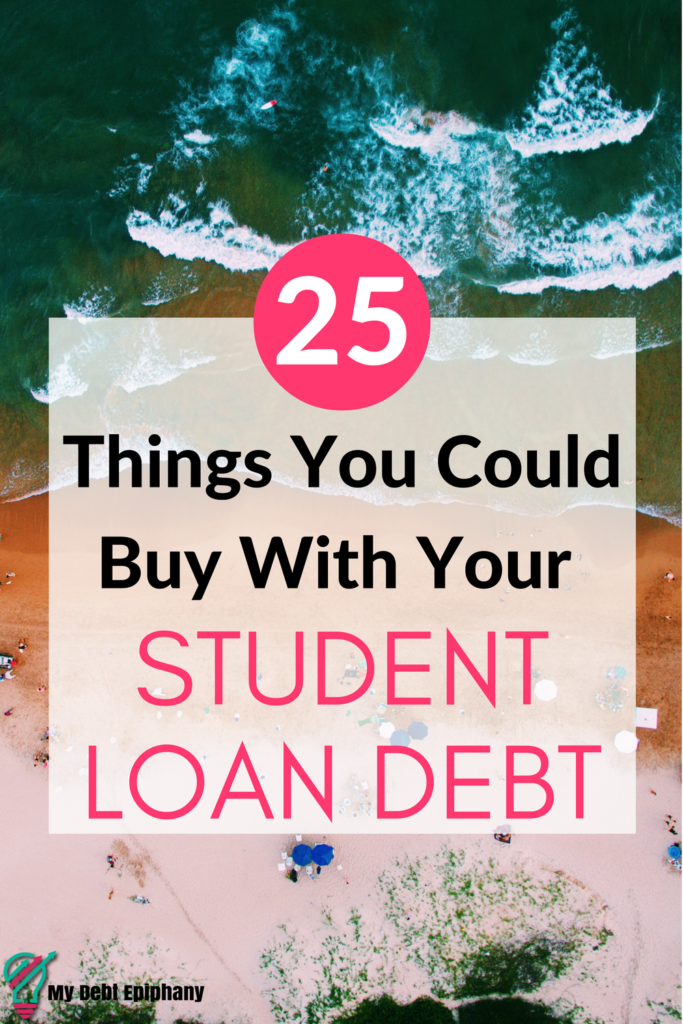 25 Things You Could Buy With Your Student Loan Debt
