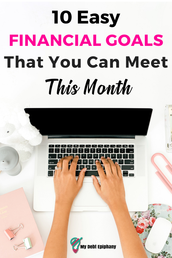 10 Easy Financial Goals You Can Meet This Month my debt epiphany