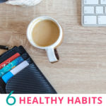 6 Healthy Habits That Lead To a Better Credit Score