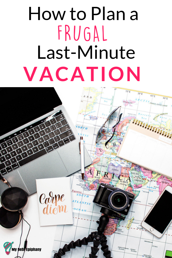 Best Tips and Tricks to Plan a Frugal Last-Minute Vacation my debt epiphany